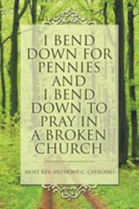 I Bend Down For Pennies And I Bend Down To Pray In A Broken Church - 2871311425