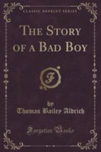 The Story Of A Bad Boy (Classic Reprint) - 2852849321