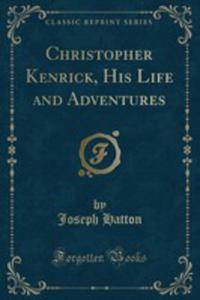 Christopher Kenrick, His Life And Adventures (Classic Reprint) - 2854878340