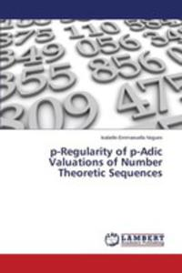 P-regularity Of P-adic Valuations Of Number Theoretic Sequences - 2857258835