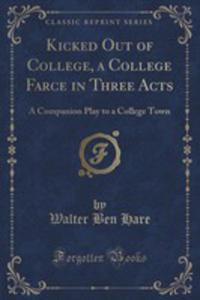 Kicked Out Of College, A College Farce In Three Acts - 2855159963