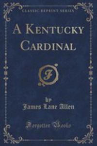 A Kentucky Cardinal (Classic Reprint) - 2852963566