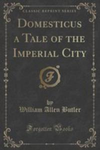 Domesticus A Tale Of The Imperial City (Classic Reprint) - 2853065474