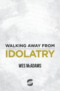 Walking Away From Idolatry - 2852928585