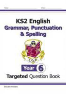 Ks2 English Targeted Question Book: Grammar, Punctuation & Spelling - Year 6 - 2841702576