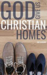 God Give Us Christian Homes - 2849008326