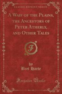 A Waif Of The Plains, The Ancestors Of Peter Atherly, And Other Tales (Classic Reprint) - 2854678927