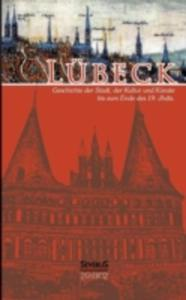 Lubeck - Geschichte Der Stadt, Der Kultur Und Der Kunste Bis Zum Ende Des 19. Jahrhunderts - 2857203912