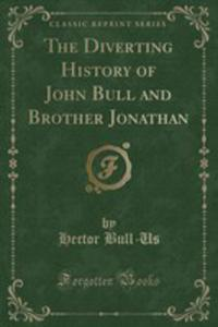 The Diverting History Of John Bull And Brother Jonathan (Classic Reprint) - 2861308462
