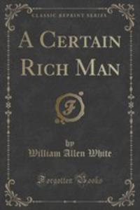 A Certain Rich Man (Classic Reprint) - 2853995684