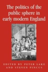 The Politics Of The Public Sphere In Early Modern England - 2843694033