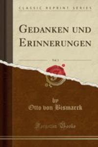 Gedanken Und Erinnerungen, Vol. 3 (Classic Reprint) - 2854724118