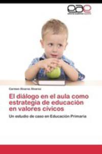 El Diálogo En El Aula Como Estrategia De Educación En Valores Cívicos - 2853024808