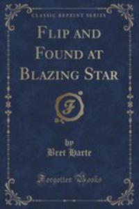 Flip And Found At Blazing Star (Classic Reprint) - 2854799649