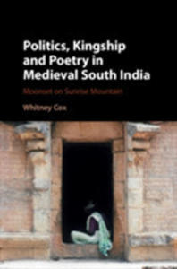Politics, Kingship And Poetry In Medieval South India - 2849939721