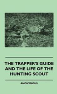 The Trapper's Guide And The Life Of The Hunting Scout - 2853033808