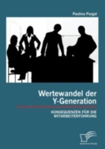 Wertewandel Der Y - Generation: Konsequenzen Fur Die Mitarbeiterfuhrung - 2857132798