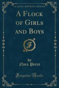 A Flock Of Girls And Boys (Classic Reprint) - 2855724657