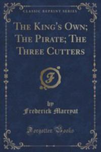 The King's Own; The Pirate; The Three Cutters (Classic Reprint) - 2855687454