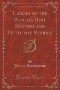 Library Of The World's Best Mystery And Detective Stories (Classic Reprint) - 2852872820