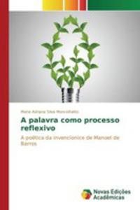 A Palavra Como Processo Reflexivo - 2857264310