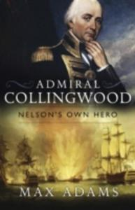 Admiral Collingwood: Nelson's Own Hero - 2840010886