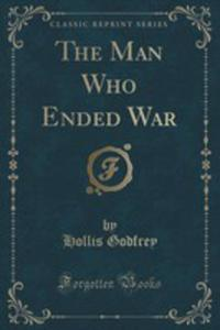 The Man Who Ended War (Classic Reprint) - 2854716975