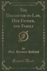 The Daughter-in-law, Her Father, And Family (Classic Reprint) - 2852994385
