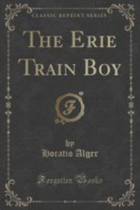 The Erie Train Boy (Classic Reprint) - 2852851990