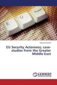 Eu Security Actorness; Case-studies From The Greater Middle East - 2857268265
