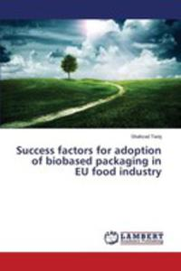 Success Factors For Adoption Of Biobased Packaging In Eu Food Industry - 2857256619