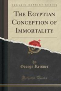 The Egyptian Conception Of Immortality (Classic Reprint) - 2853058332