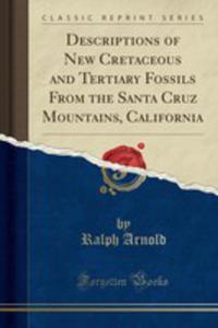Descriptions Of New Cretaceous And Tertiary Fossils From The Santa Cruz Mountains, California (Classic Reprint) - 2855720368