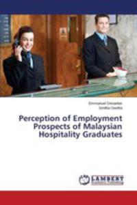 Perception Of Employment Prospects Of Malaysian Hospitality Graduates - 2857258989