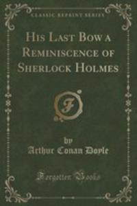 His Last Bow A Reminiscence Of Sherlock Holmes (Classic Reprint) - 2852869392