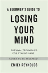 A Beginner's Guide To Losing Your Mind - 2846949000