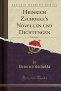 Heinrich Zschokke's Novellen Und Dichtungen, Vol. 17 Of 17 (Classic Reprint) - 2854008181
