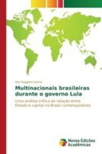 Multinacionais Brasileiras Durante O Governo Lula - 2857260159