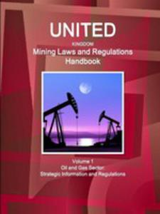United Kingdom Mining Laws And Regulations Handbook Volume 1 Oil And Gas Sector - 2871257421