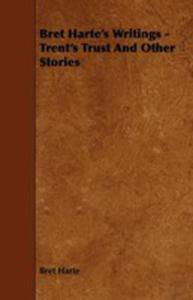 Bret Harte's Writings - Trent's Trust And Other Stories - 2854846875