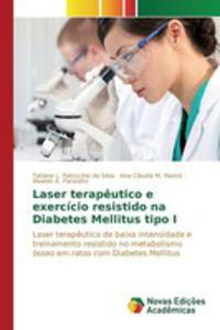 Laser Terap^eutico E Exercício Resistido Na Diabetes Mellitus Tipo I - 2857264495