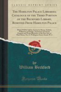 The Hamilton Palace Libraries; Catalogue Of The Third Portion Of The Beckford Library, Removed From Hamilton Palace - 2855713282
