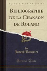 Bibliographie De La Chanson De Roland (Classic Reprint) - 2855195250