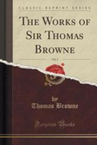 The Works Of Sir Thomas Browne, Vol. 2 (Classic Reprint) - 2852900310