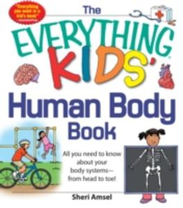 The Everything Kids' Human Body Book: All You Need To Know About Your Body Systems - From Head To Toe! - 2839902046