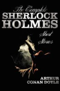 The Complete Sherlock Holmes Short Stories - Unabridged - The Adventures Of Sherlock Holmes, The Memoirs Of Sherlock Holmes, The Return Of Sherlock Ho - 2848628427