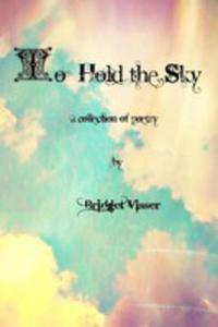 To Hold The Sky - A Collection Of Poetry - 2852926558