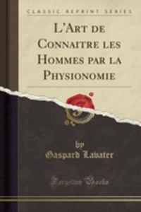L'art De Connaitre Les Hommes Par La Physionomie (Classic Reprint) - 2854844310