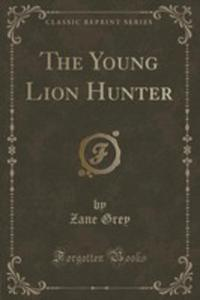 The Young Lion Hunter (Classic Reprint) - 2854742790