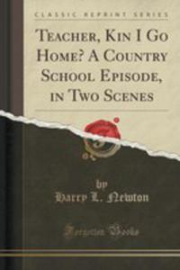 Teacher, Kin I Go Home? A Country School Episode, In Two Scenes (Classic Reprint) - 2860822532